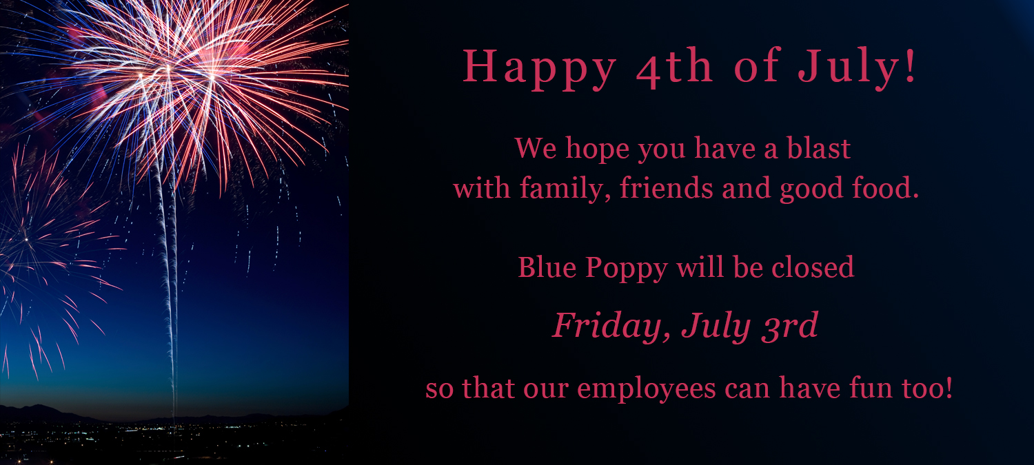 Blue Poppy will be closed on Friday, July 3rd!